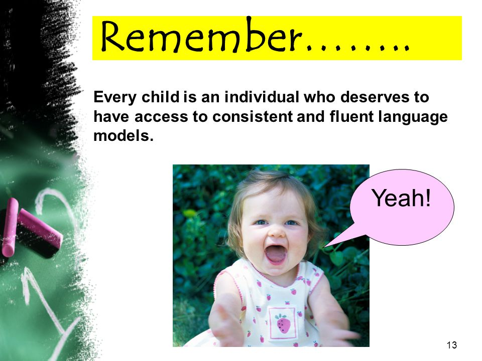Remember…….. Every child is an individual who deserves to have access to consistent and fluent language models.
