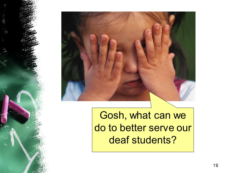 do to better serve our deaf students