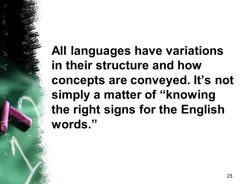 All languages have variations in their structure and how concepts are conveyed.