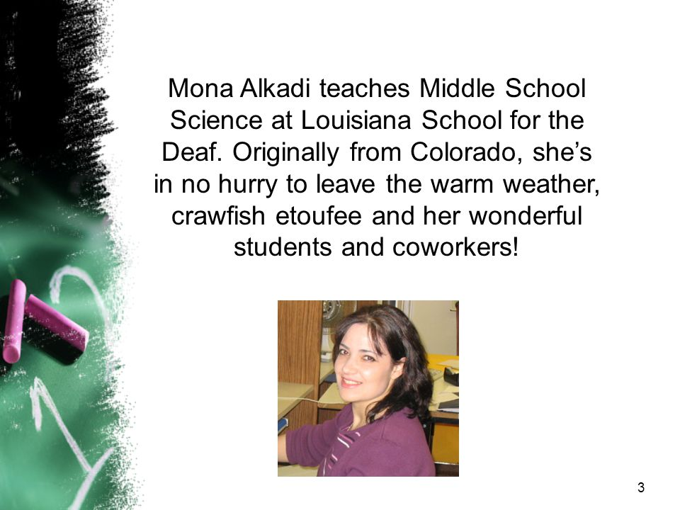 Mona Alkadi teaches Middle School Science at Louisiana School for the Deaf.