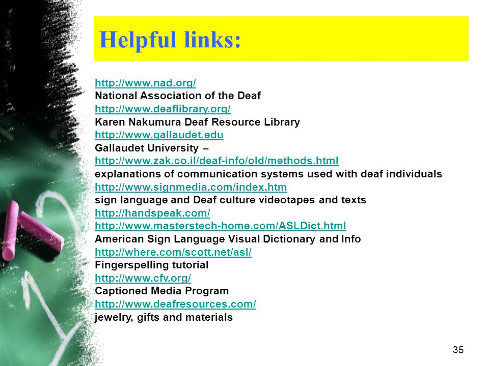 Helpful links: http://www.nad.org/ National Association of the Deaf