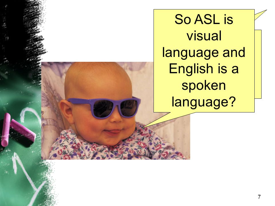 So ASL is visual language and English is a spoken language