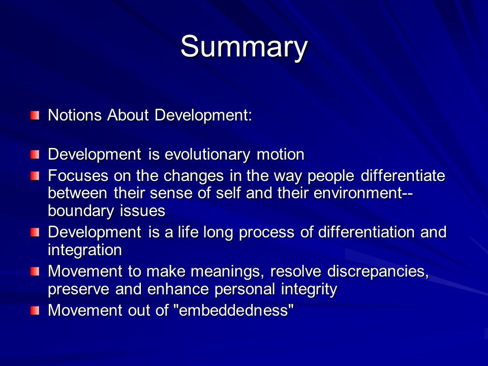 Summary Notions About Development: Development is evolutionary motion