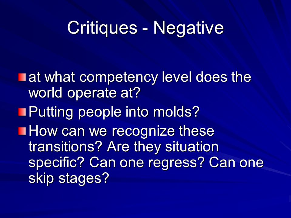 Critiques - Negative at what competency level does the world operate at Putting people into molds