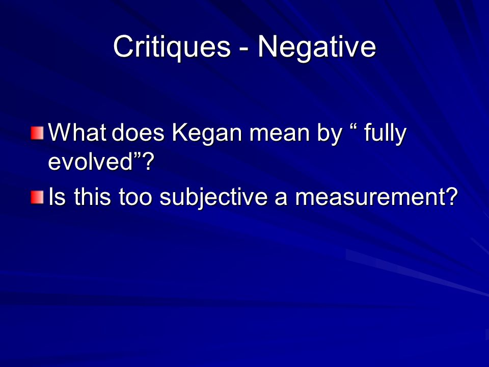 Critiques - Negative What does Kegan mean by fully evolved