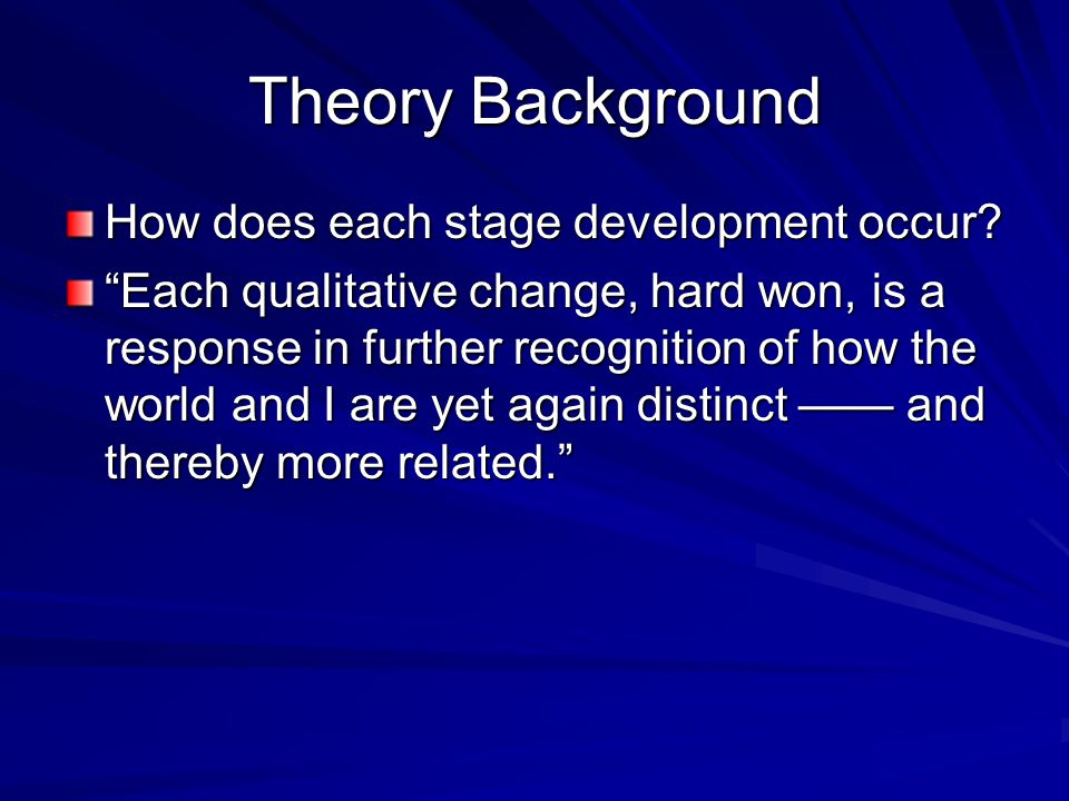 Theory Background How does each stage development occur