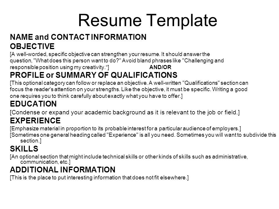 Resume Template NAME and CONTACT INFORMATION. OBJECTIVE. [A well-worded, specific objective can strengthen your resume. It should answer the.