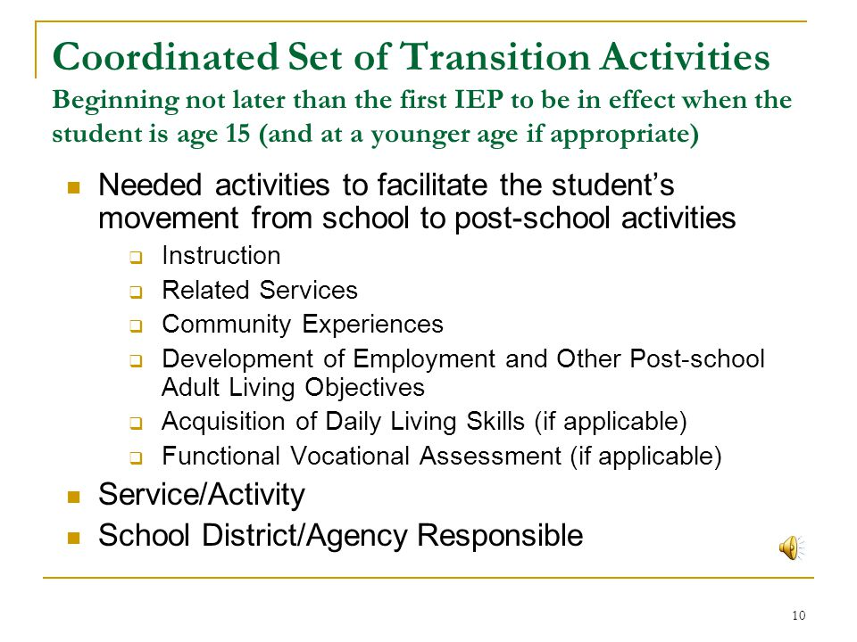 Coordinated Set of Transition Activities Beginning not later than the first IEP to be in effect when the student is age 15 (and at a younger age if appropriate)