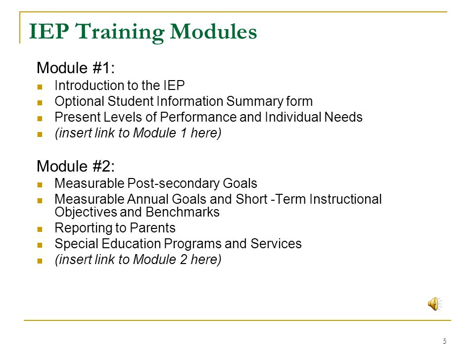 IEP Training Modules Module #1: Module #2: Introduction to the IEP
