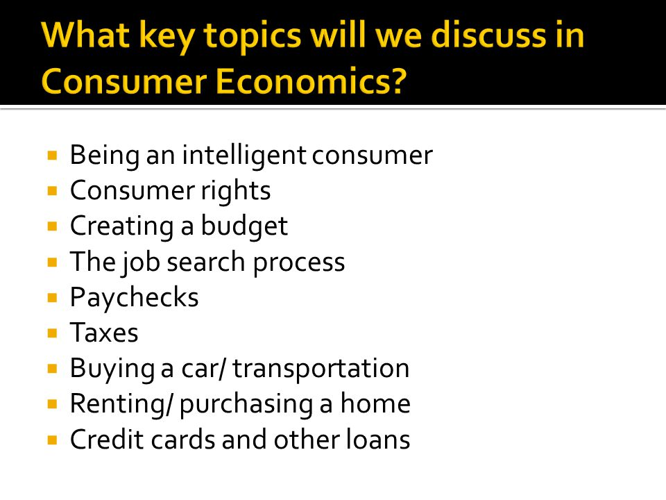 What key topics will we discuss in Consumer Economics