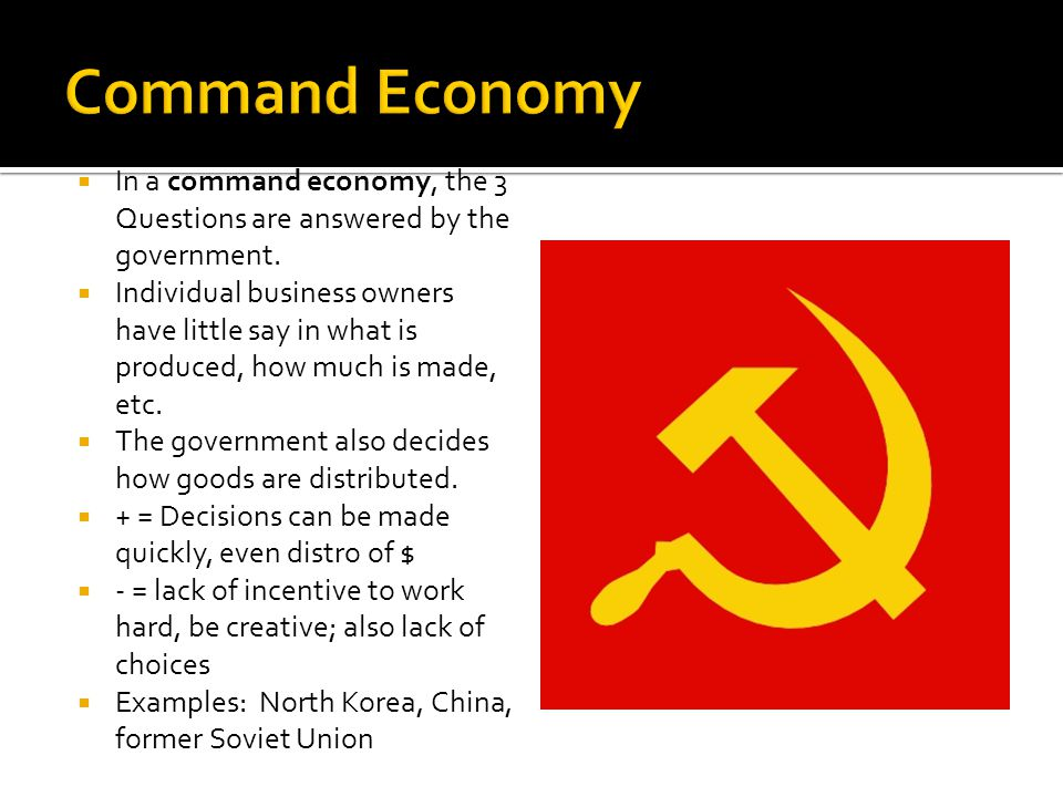 Command Economy In a command economy, the 3 Questions are answered by the government.