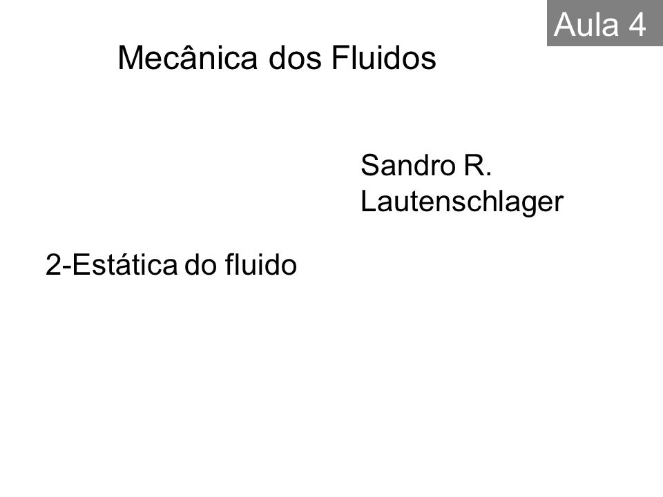 Aula 4 Mecânica dos Fluidos Sandro R. Lautenschlager