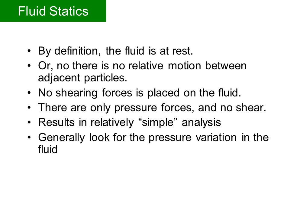 Fluid Statics By definition, the fluid is at rest.