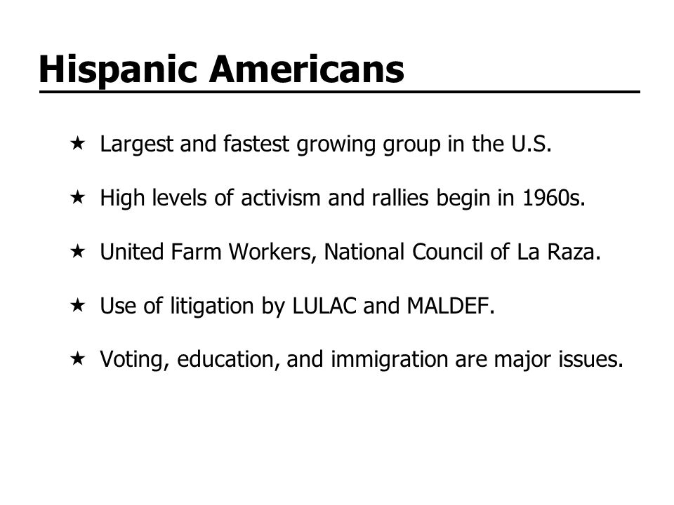 Hispanic Americans Largest and fastest growing group in the U.S.