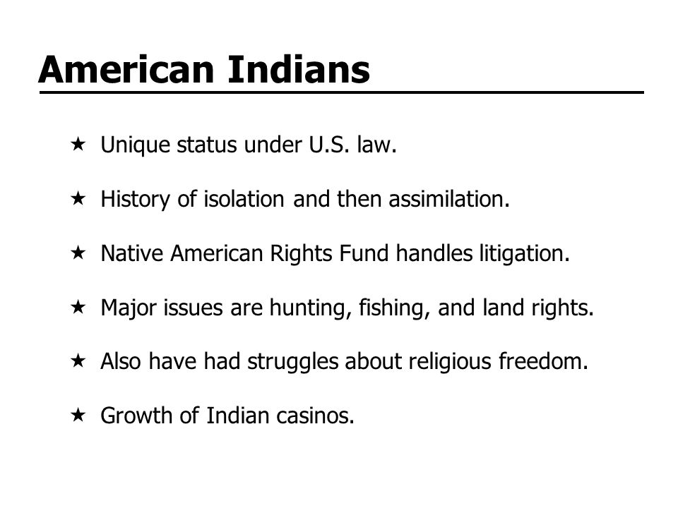 American Indians Unique status under U.S. law.