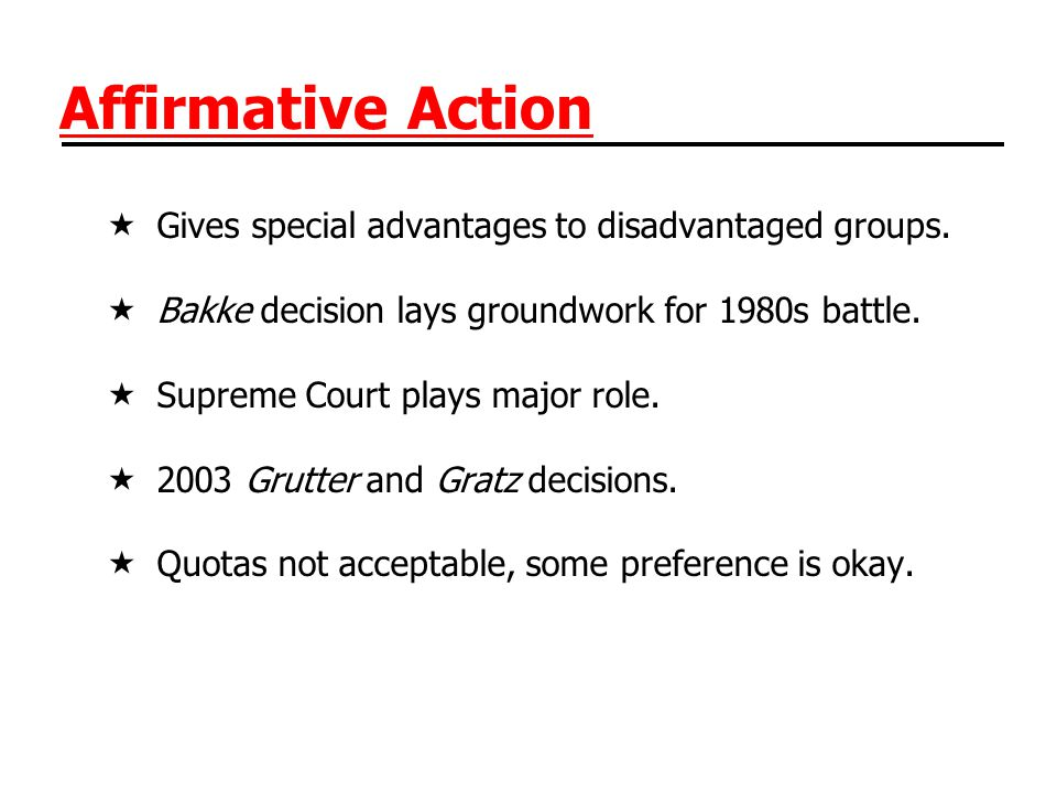 Affirmative Action Gives special advantages to disadvantaged groups.