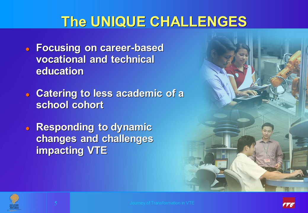 The UNIQUE CHALLENGES Focusing on career-based vocational and technical education. Catering to less academic of a school cohort.