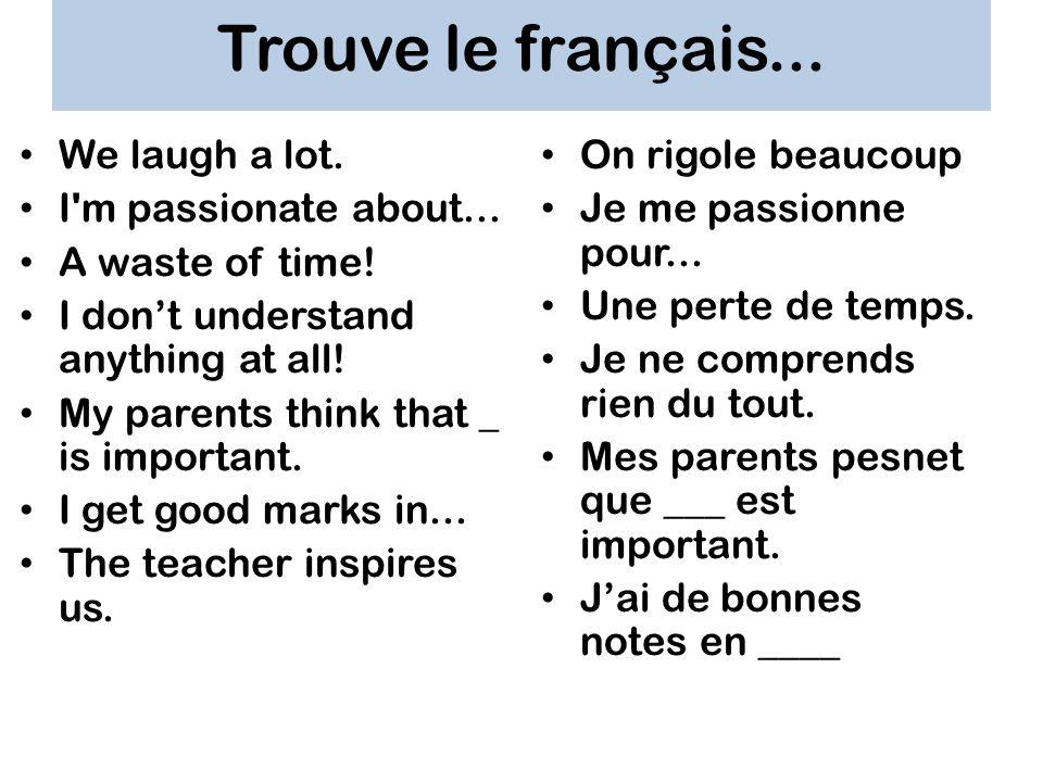 Trouve le français... We laugh a lot. I m passionate about...
