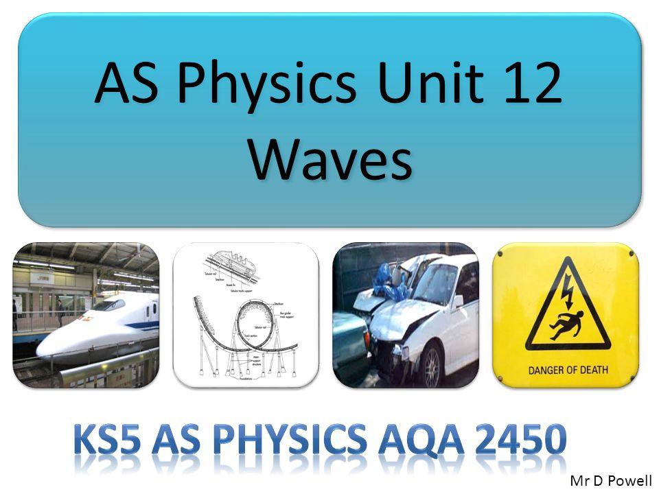 AS Physics Unit 12 Waves Ks5 AS Physics AQA 2450 Mr D Powell