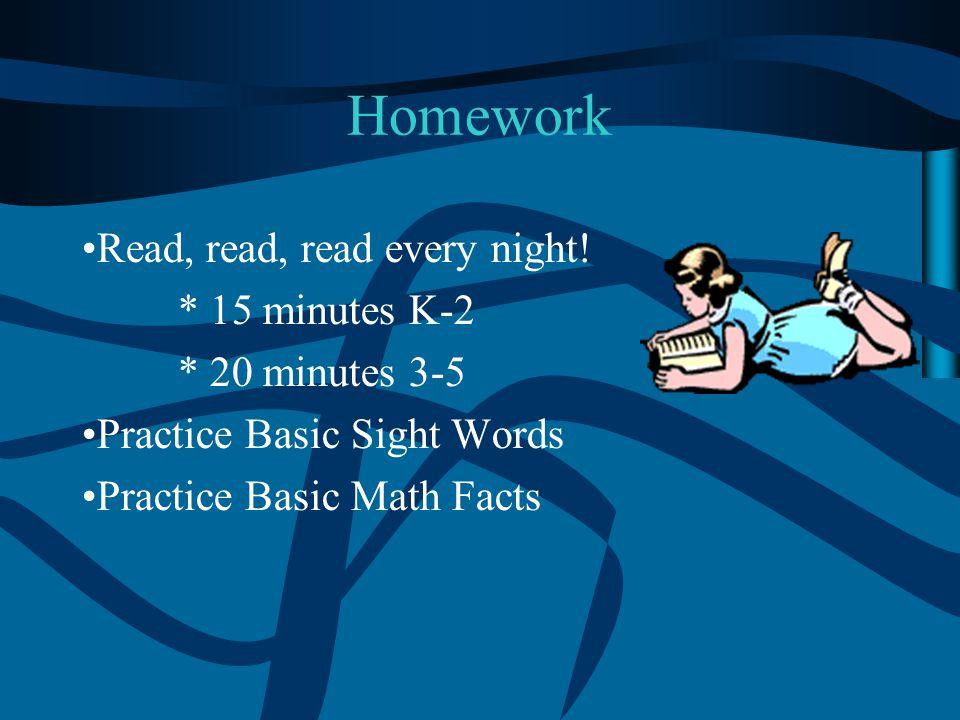Homework Read, read, read every night! * 15 minutes K-2