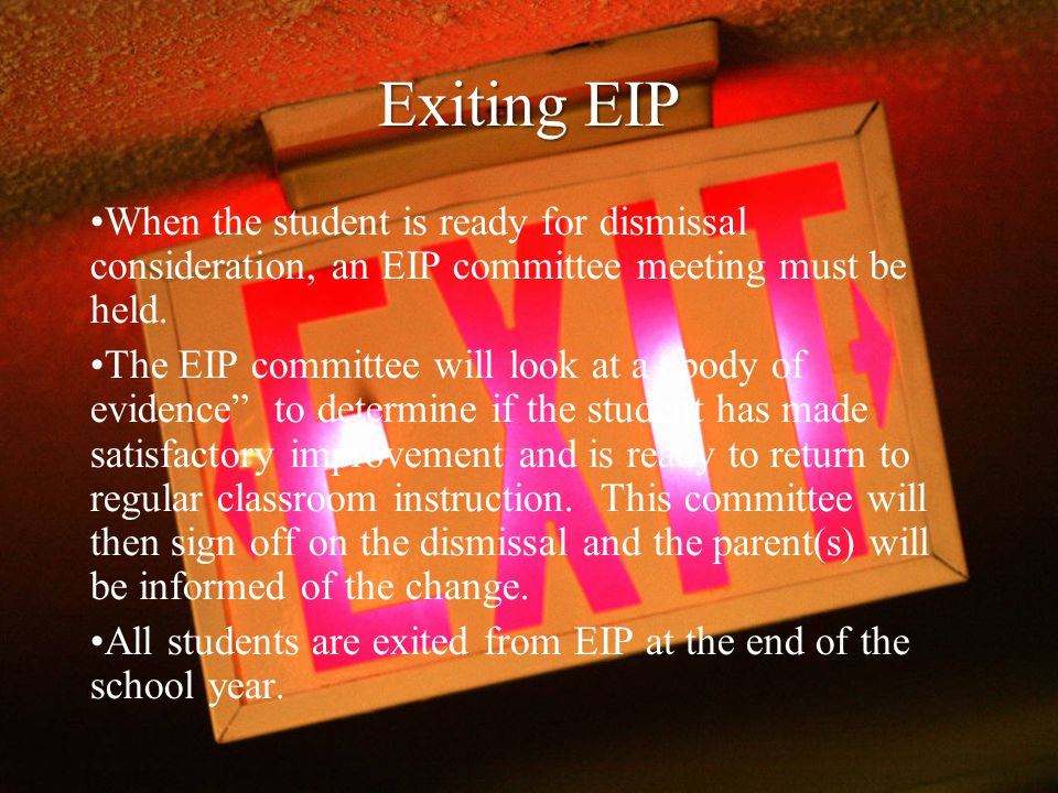 Exiting EIP When the student is ready for dismissal consideration, an EIP committee meeting must be held.