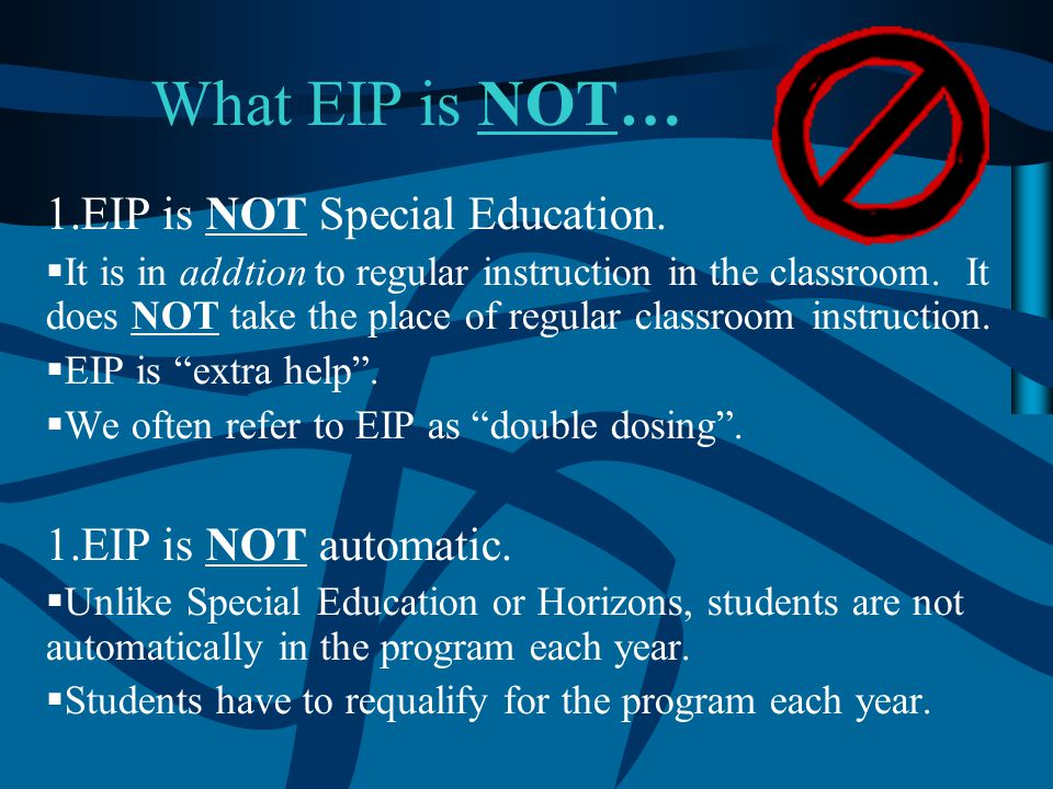 What EIP is NOT… EIP is NOT Special Education. EIP is NOT automatic.