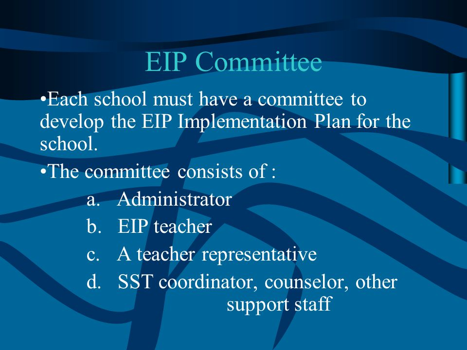 EIP Committee Each school must have a committee to develop the EIP Implementation Plan for the school.