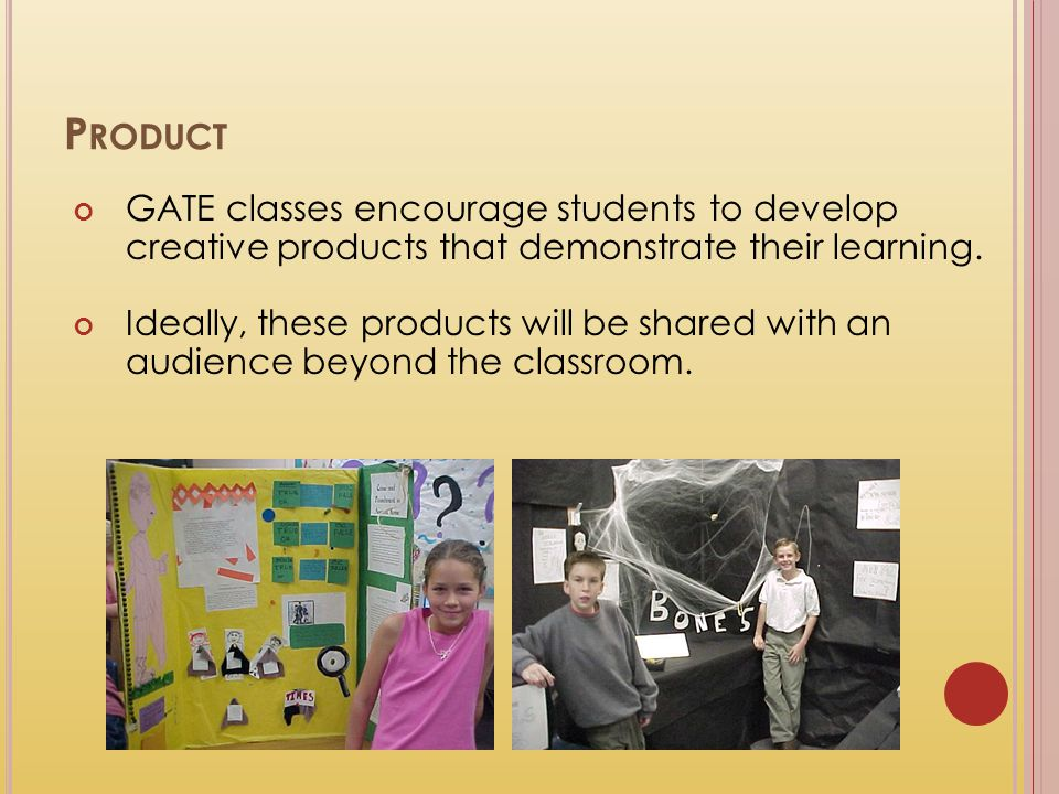 Product GATE classes encourage students to develop creative products that demonstrate their learning.