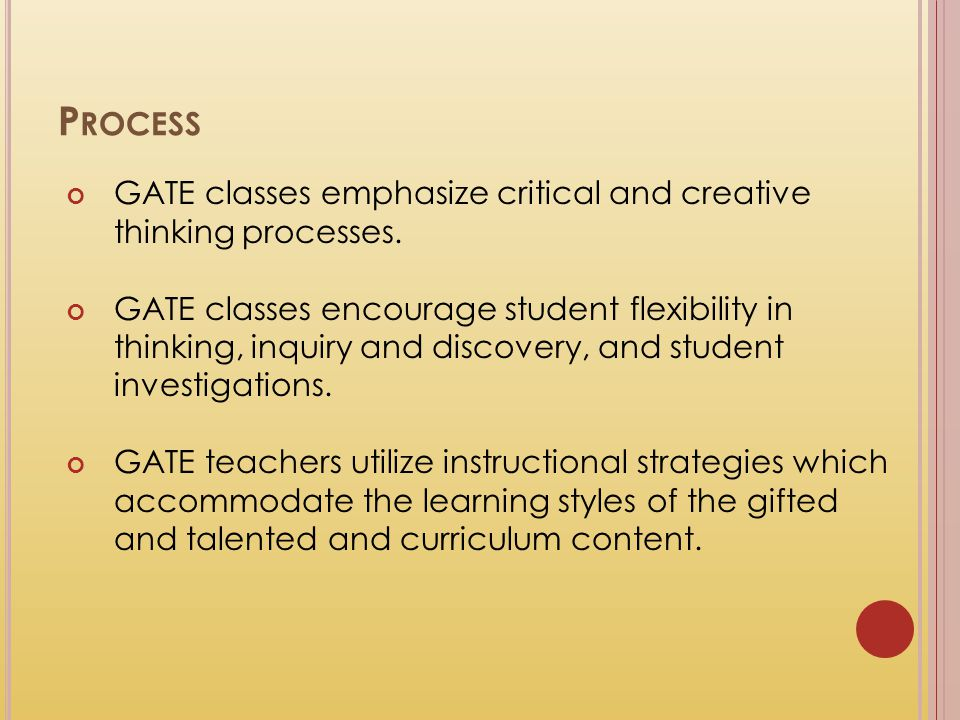 Process GATE classes emphasize critical and creative thinking processes.
