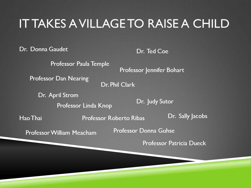 It takes a village to raise a child