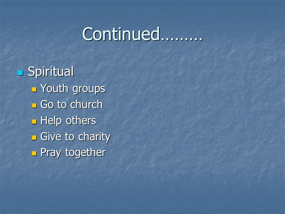 Continued……… Spiritual Youth groups Go to church Help others