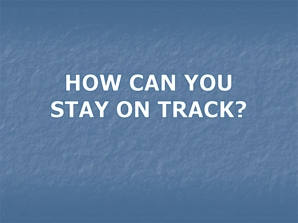 HOW CAN YOU STAY ON TRACK