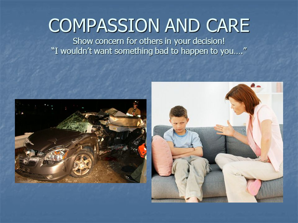 COMPASSION AND CARE Show concern for others in your decision