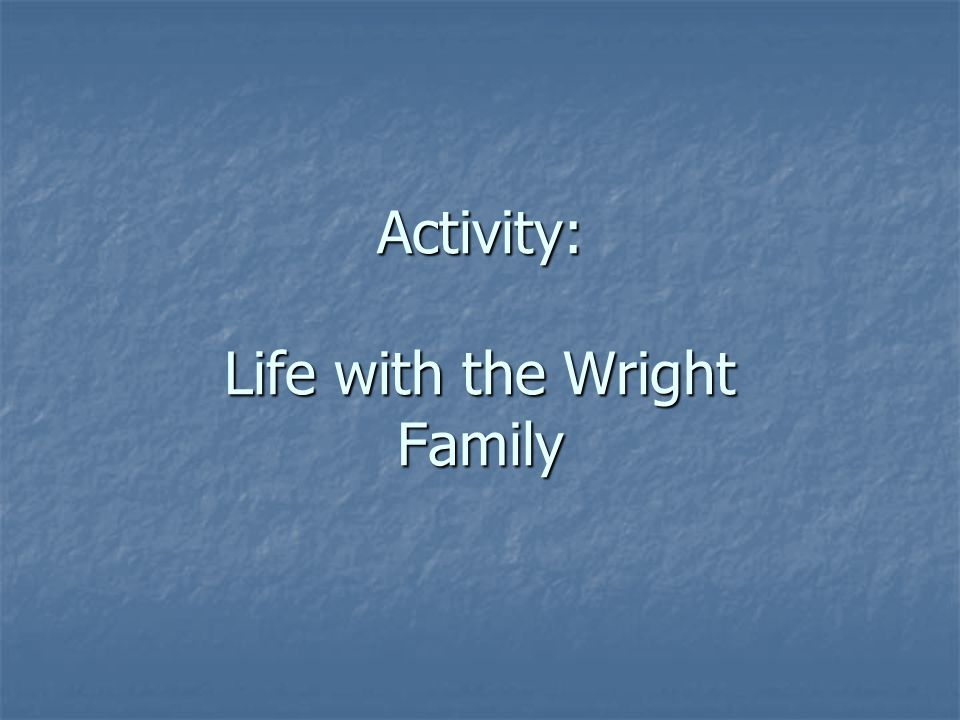 Activity: Life with the Wright Family