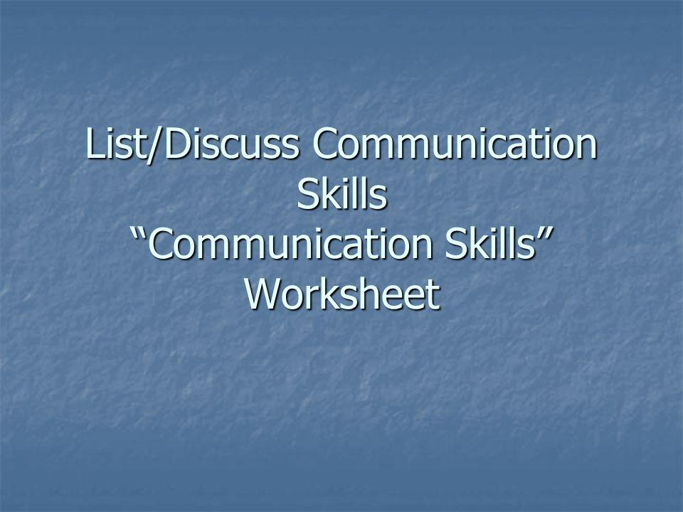 List/Discuss Communication Skills Communication Skills Worksheet