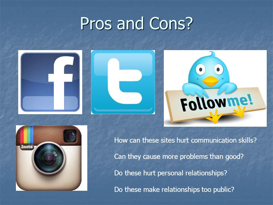 Pros and Cons How can these sites hurt communication skills