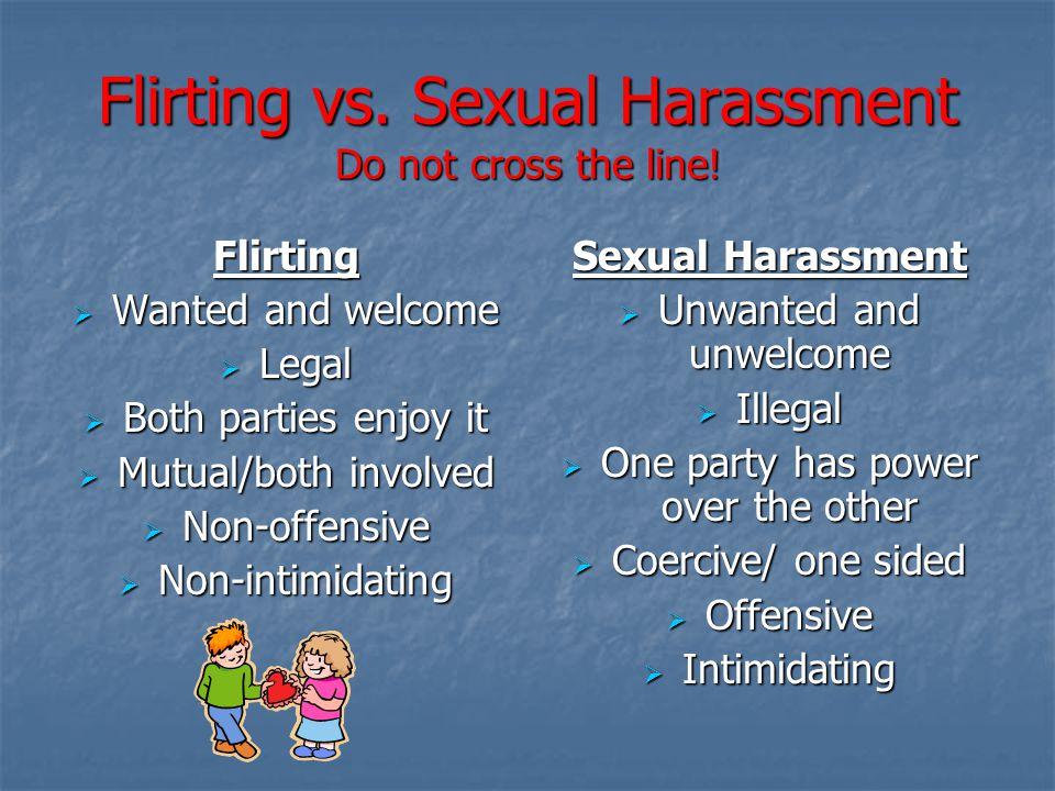 Flirting vs. Sexual Harassment Do not cross the line!