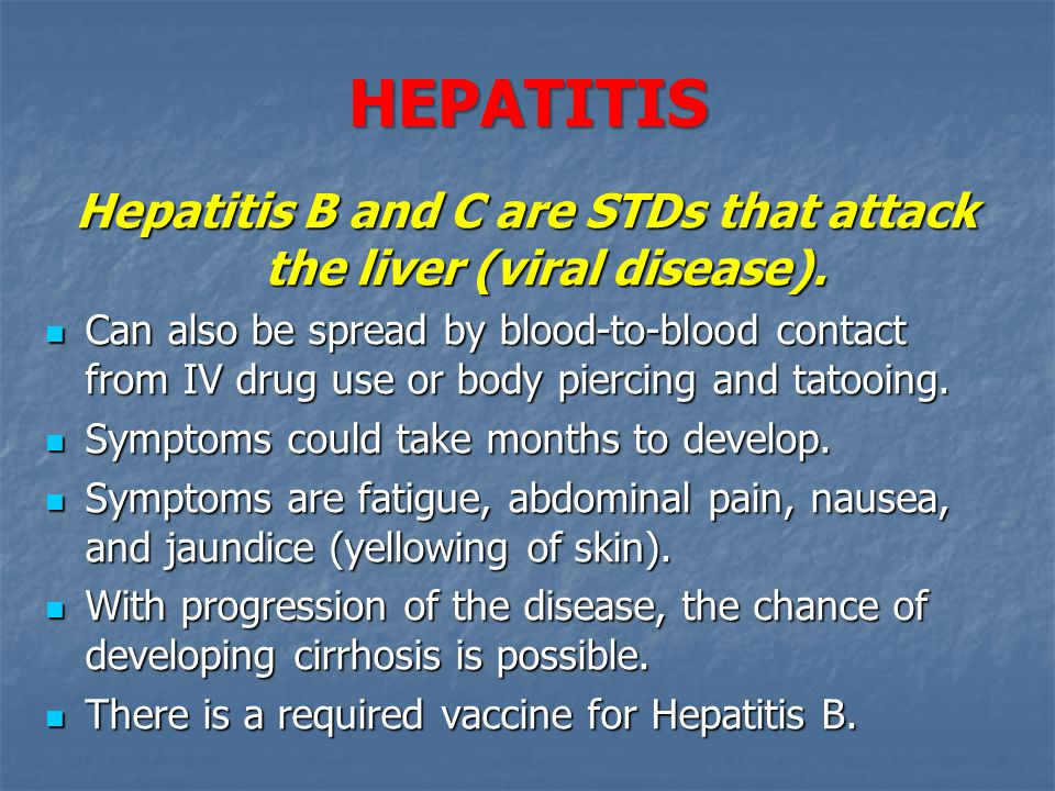 Hepatitis B and C are STDs that attack the liver (viral disease).