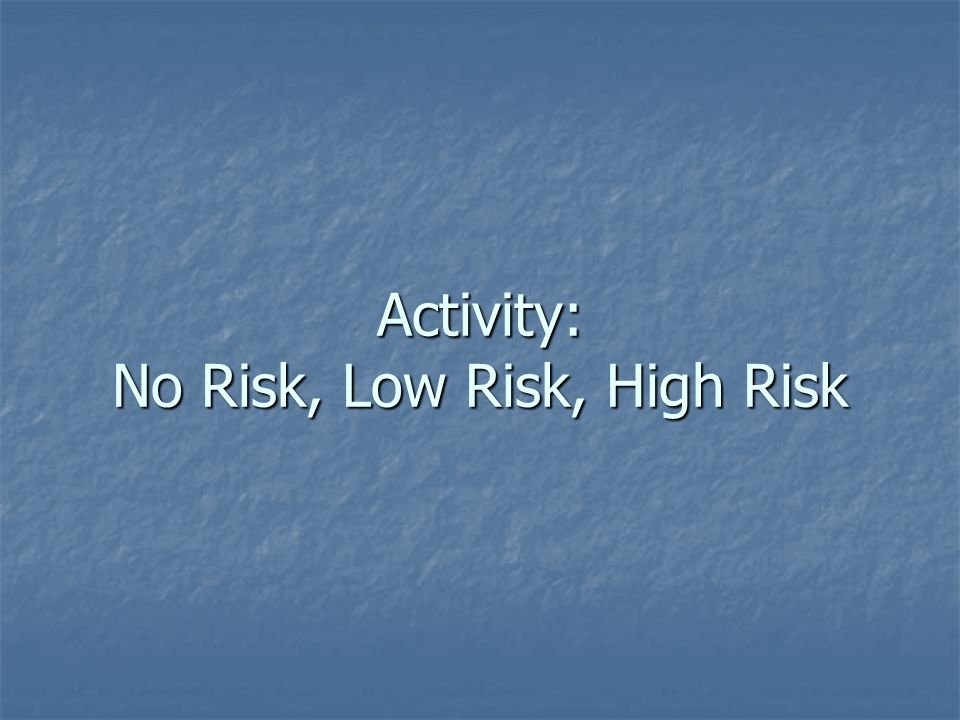 Activity: No Risk, Low Risk, High Risk
