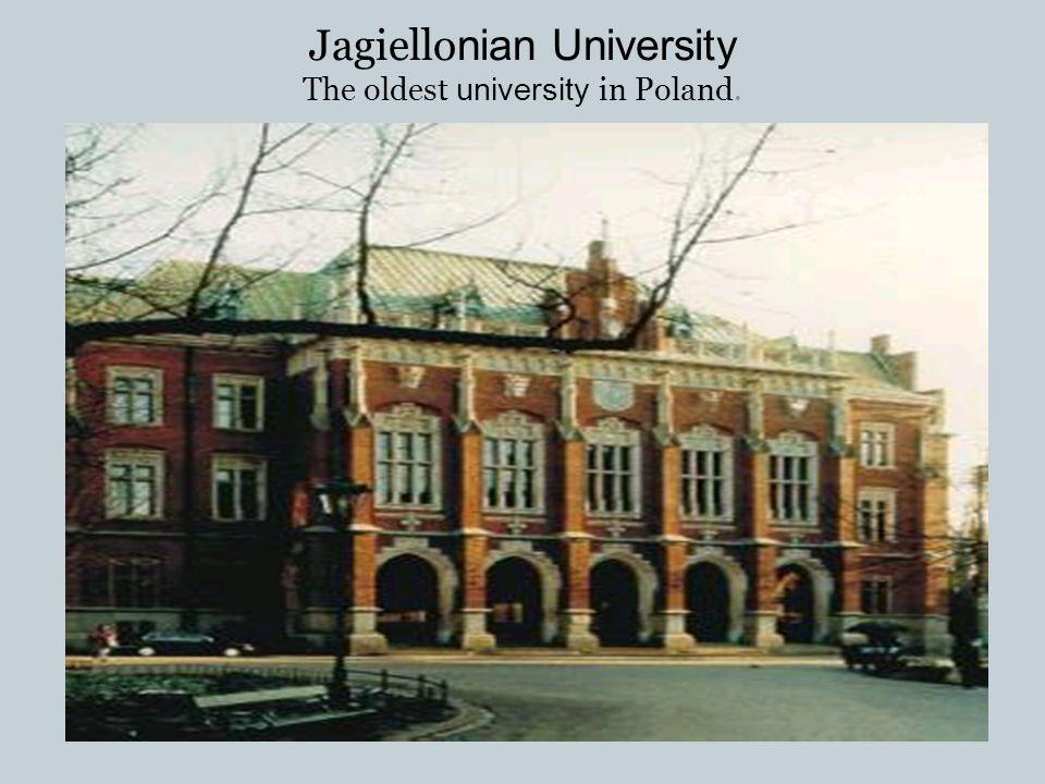 Jagiellonian University The oldest university in Poland.