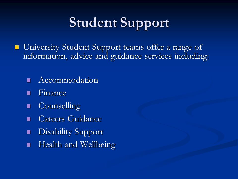 Student Support University Student Support teams offer a range of information, advice and guidance services including: