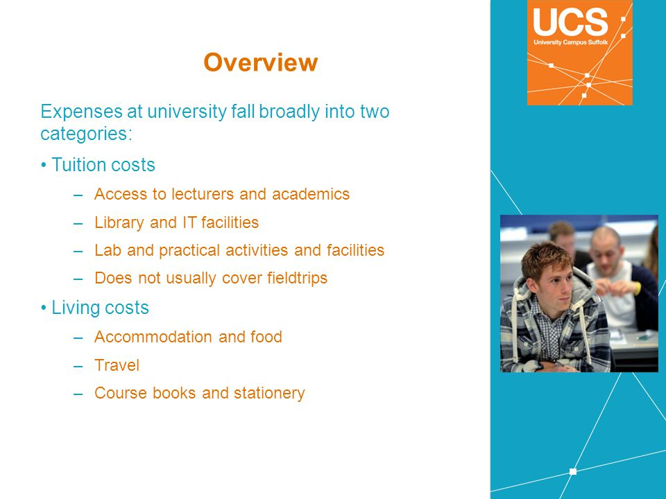Overview Expenses at university fall broadly into two categories: