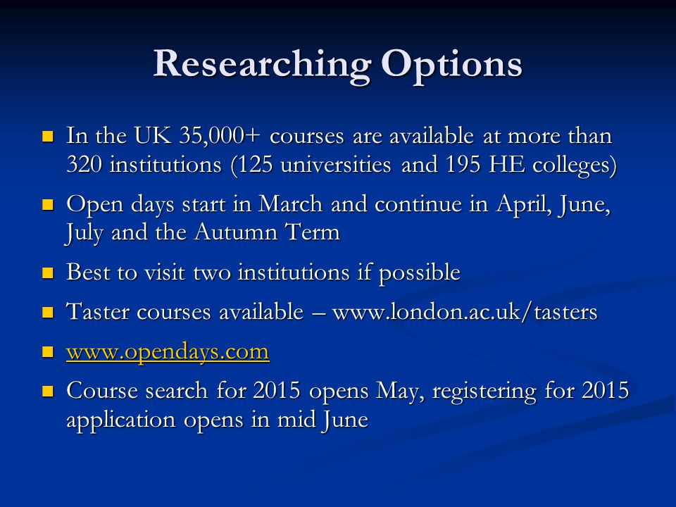 Researching Options In the UK 35,000+ courses are available at more than 320 institutions (125 universities and 195 HE colleges)