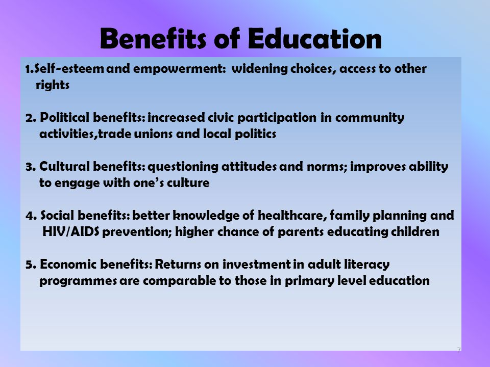 Benefits of Education 1.Self-esteem and empowerment: widening choices, access to other. rights.