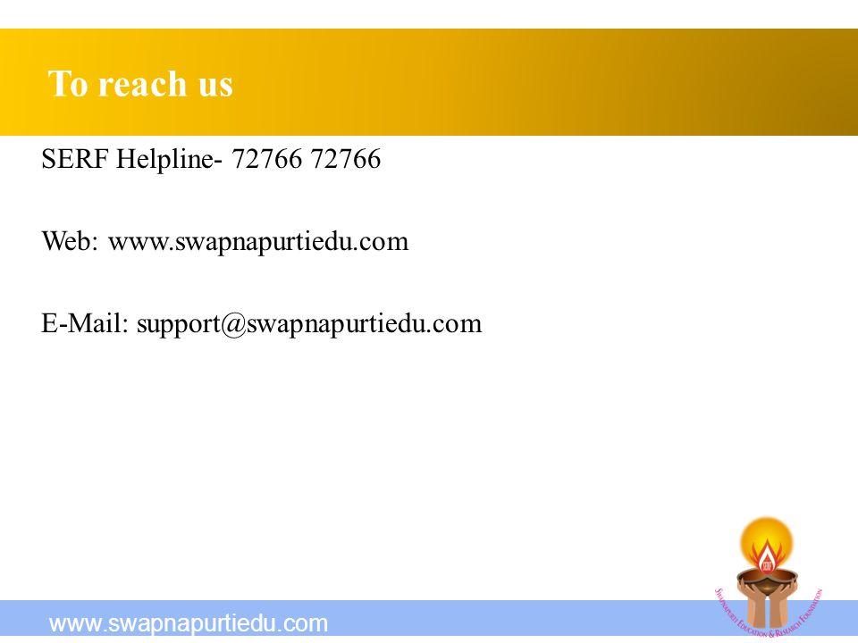To reach us SERF Helpline- 72766 72766 Web: www.swapnapurtiedu.com E-Mail: support@swapnapurtiedu.com