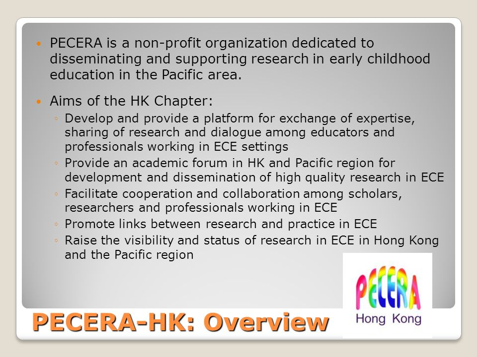 PECERA is a non-profit organization dedicated to disseminating and supporting research in early childhood education in the Pacific area.