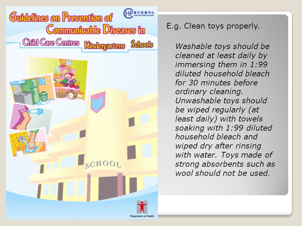 E.g. Clean toys properly.
