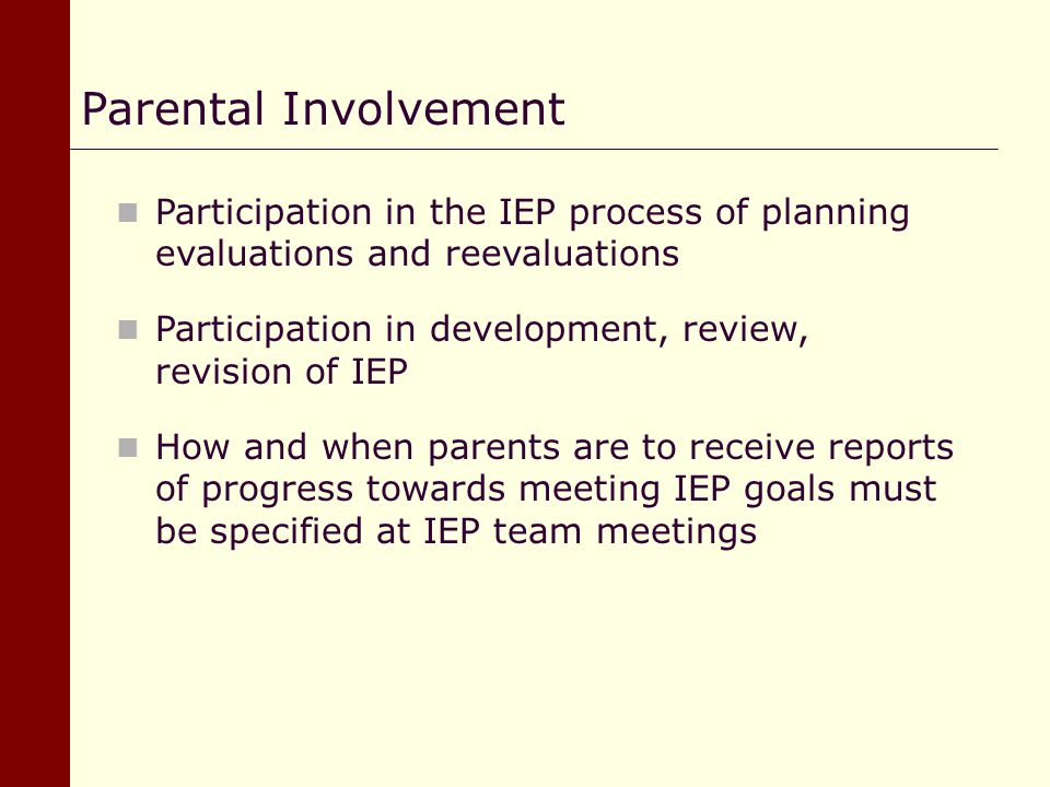 Parental Involvement Participation in the IEP process of planning evaluations and reevaluations.