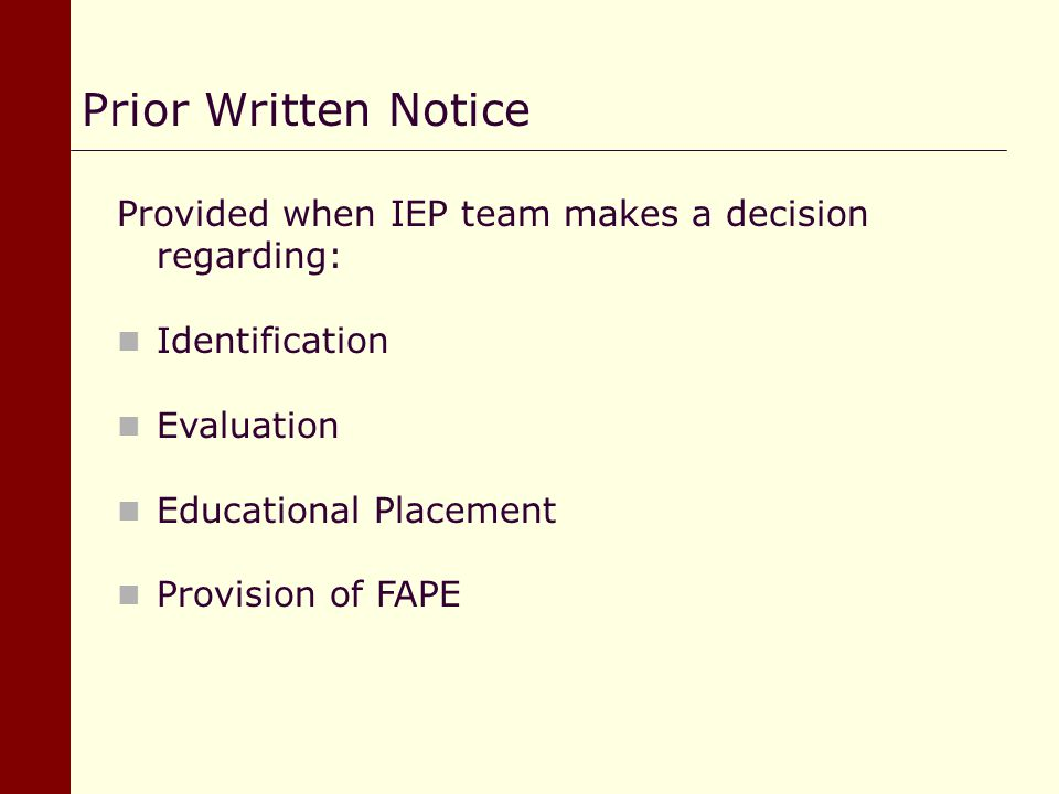 Prior Written Notice Provided when IEP team makes a decision regarding: Identification. Evaluation.