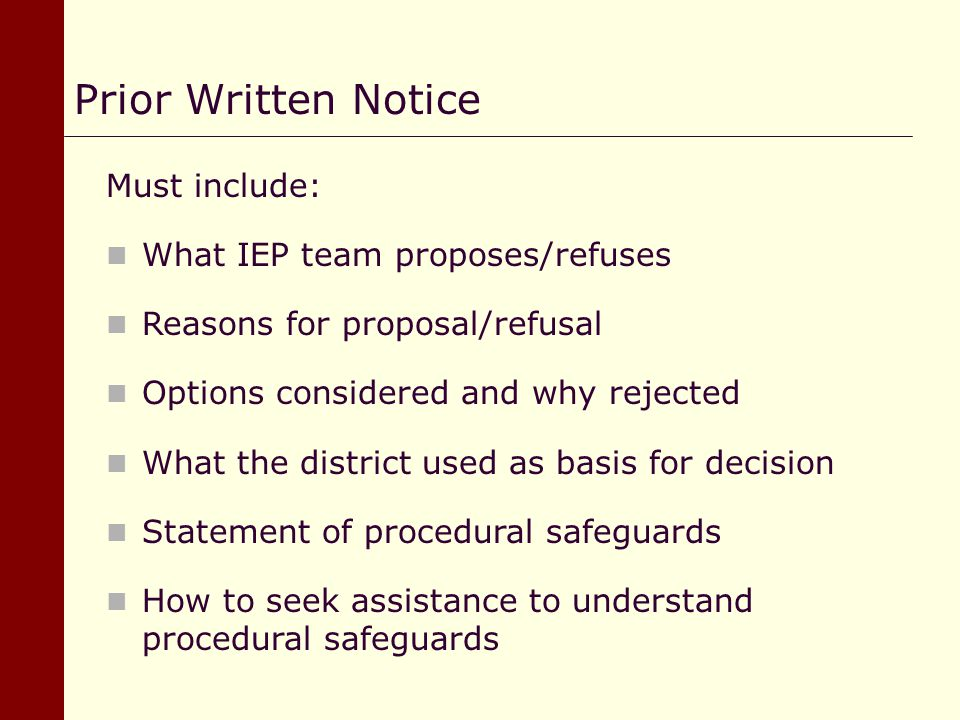 Prior Written Notice Must include: What IEP team proposes/refuses